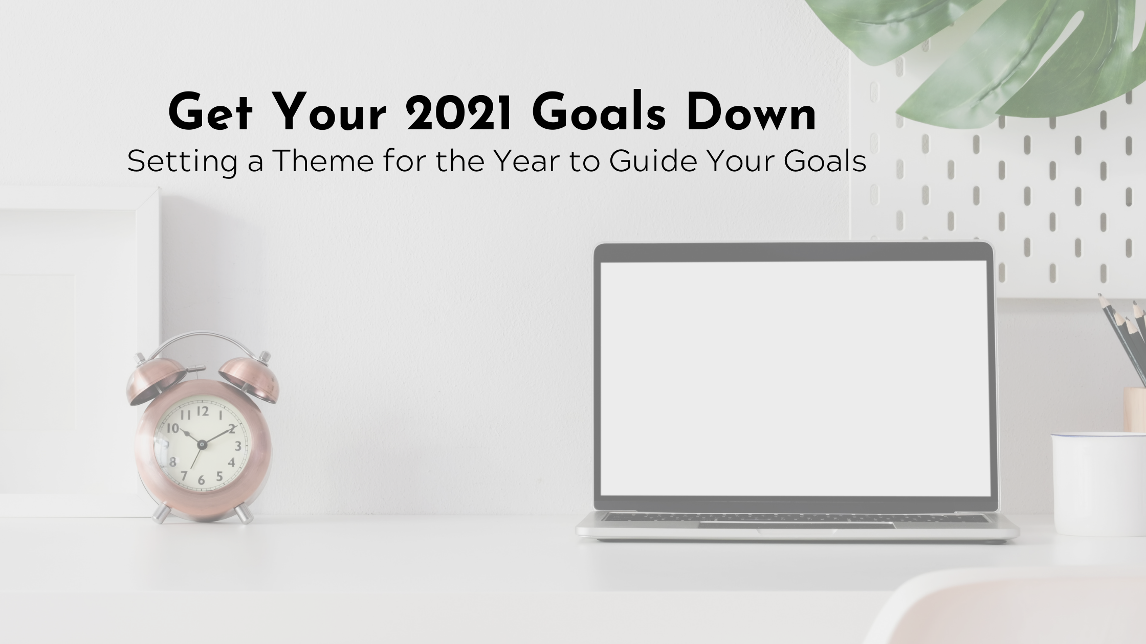 Get Your 2021 Goals Down: Use a Theme